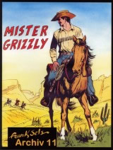 Frank Sels Archiv Bd. 11: Mister Grizzly